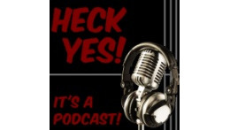 Heck Yes Podcast!
